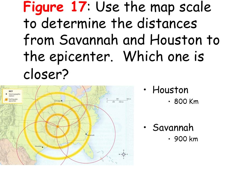 Figure 17: Use the map scale to determine the distances from Savannah and Houston to the epicenter.