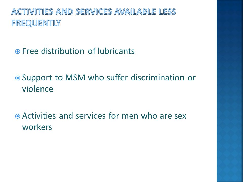  Free distribution of lubricants  Support to MSM who suffer discrimination or violence  Activities and services for men who are sex workers