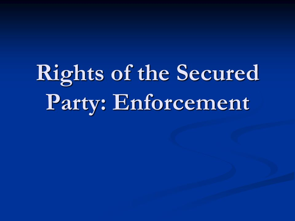 Rights of the Secured Party: Enforcement