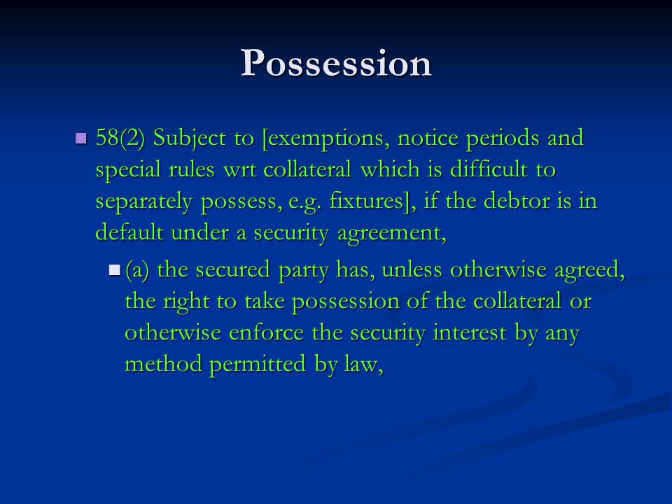 Possession 58(2) Subject to [exemptions, notice periods and special rules wrt collateral which is difficult to separately possess, e.g.