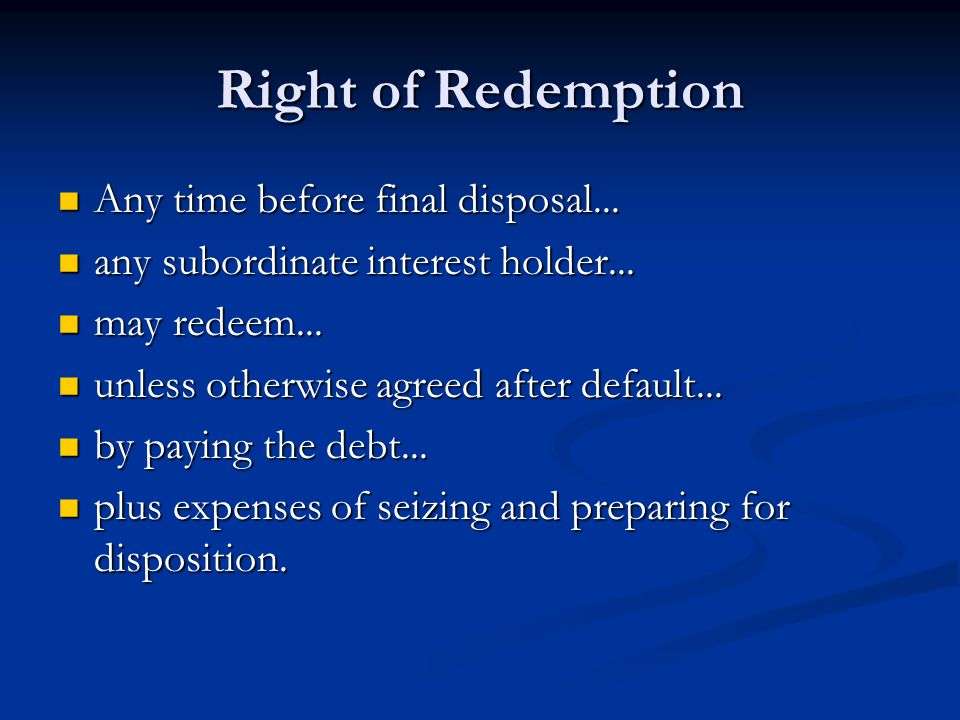 Right of Redemption Any time before final disposal...