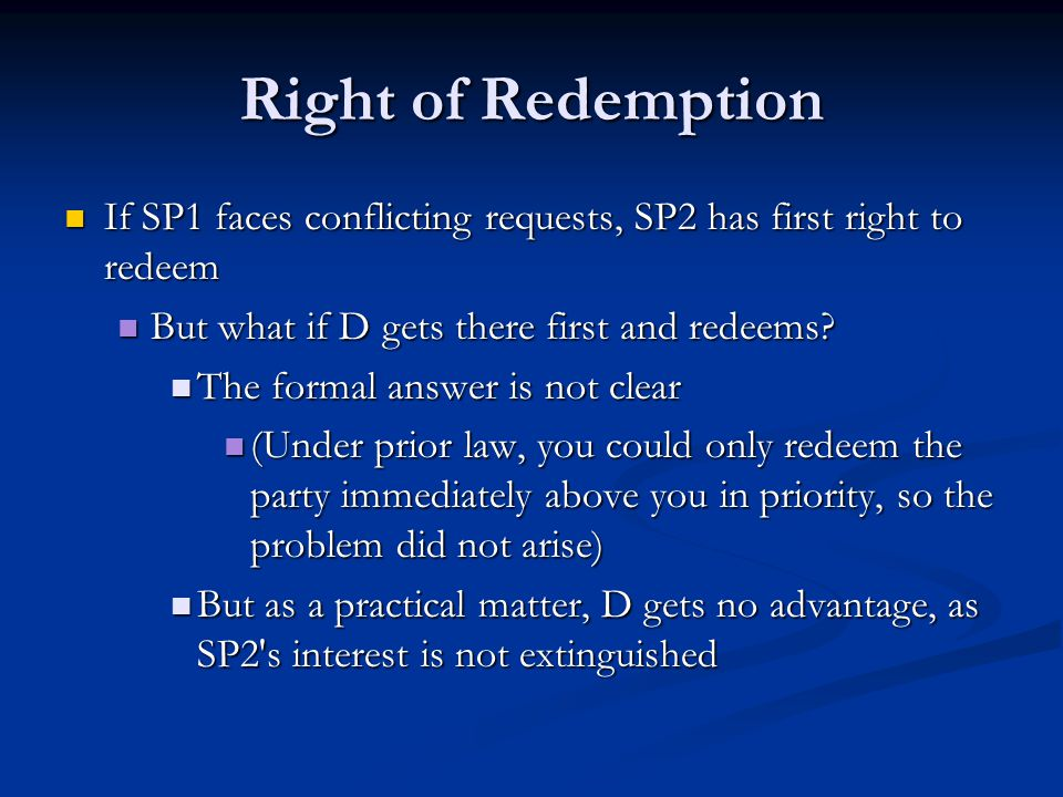 Right of Redemption If SP1 faces conflicting requests, SP2 has first right to redeem If SP1 faces conflicting requests, SP2 has first right to redeem But what if D gets there first and redeems.