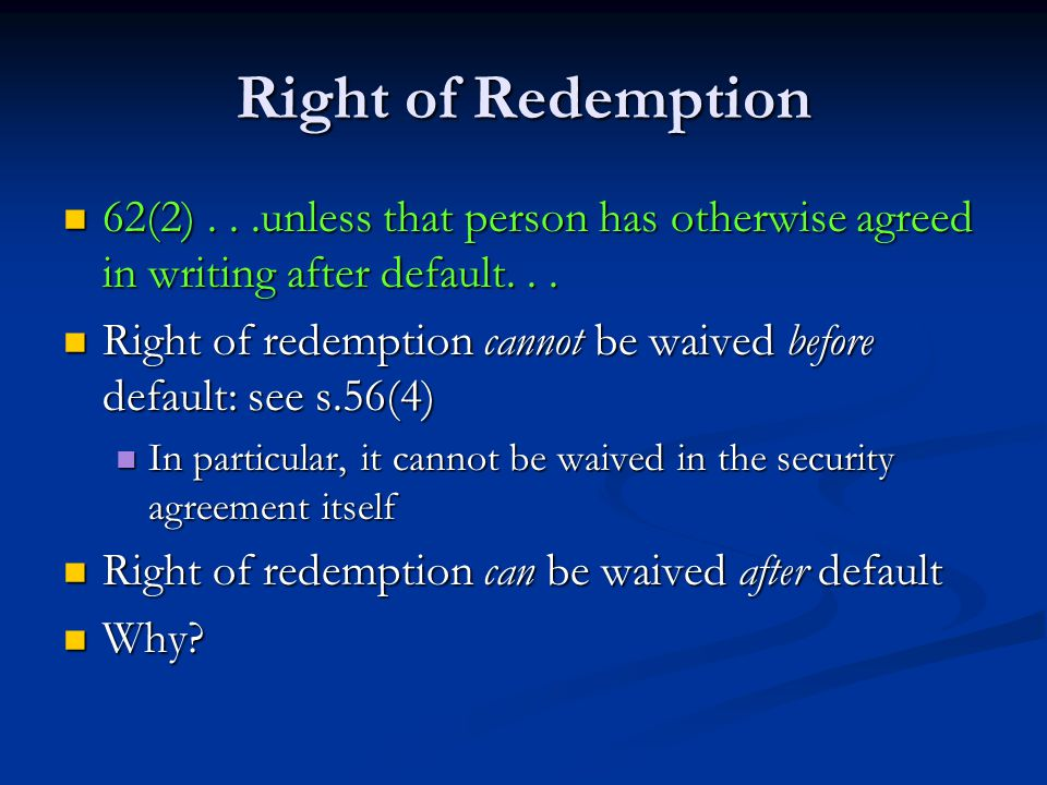 Right of Redemption 62(2)...unless that person has otherwise agreed in writing after default...
