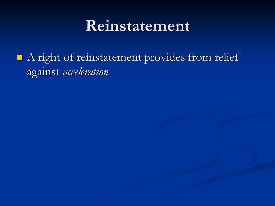 Reinstatement A right of reinstatement provides from relief against acceleration A right of reinstatement provides from relief against acceleration