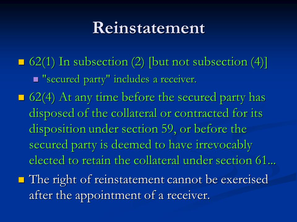 Reinstatement 62(1) In subsection (2) [but not subsection (4)] 62(1) In subsection (2) [but not subsection (4)] secured party includes a receiver.