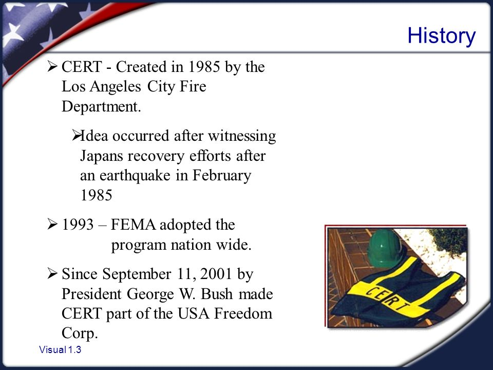 Visual 1.3 History  CERT - Created in 1985 by the Los Angeles City Fire Department.