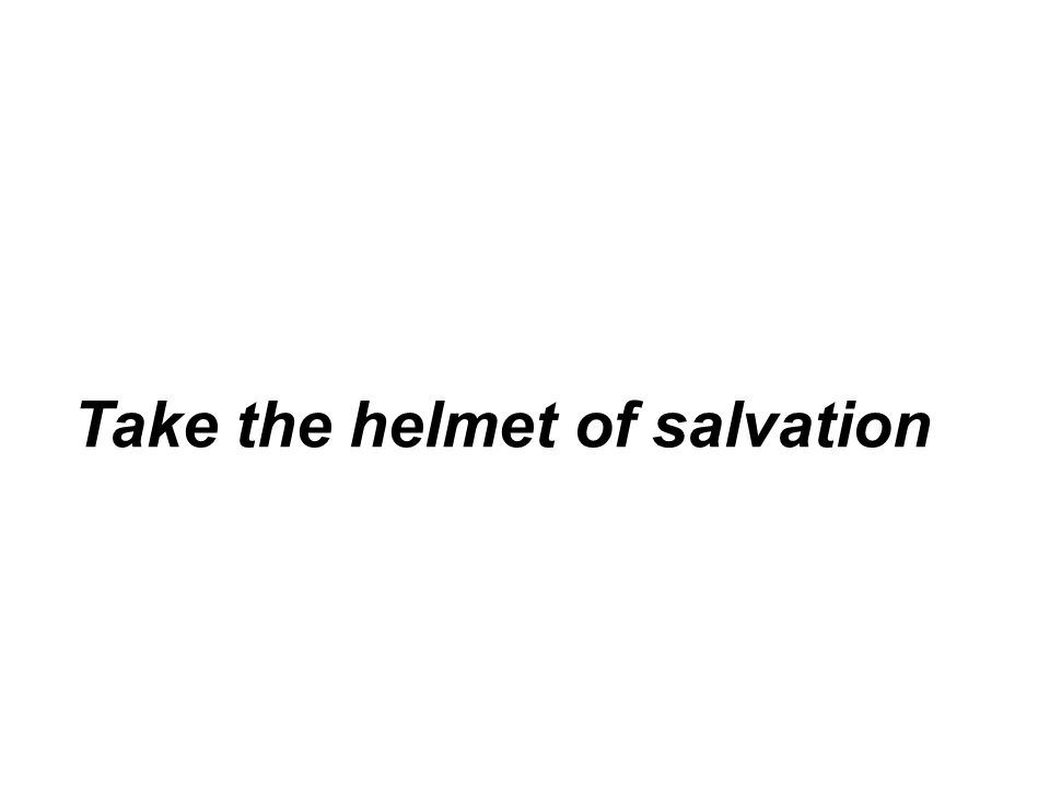 Take the helmet of salvation