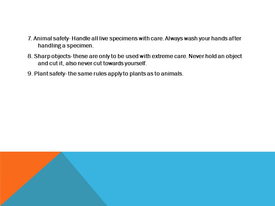 7. Animal safety- Handle all live specimens with care.