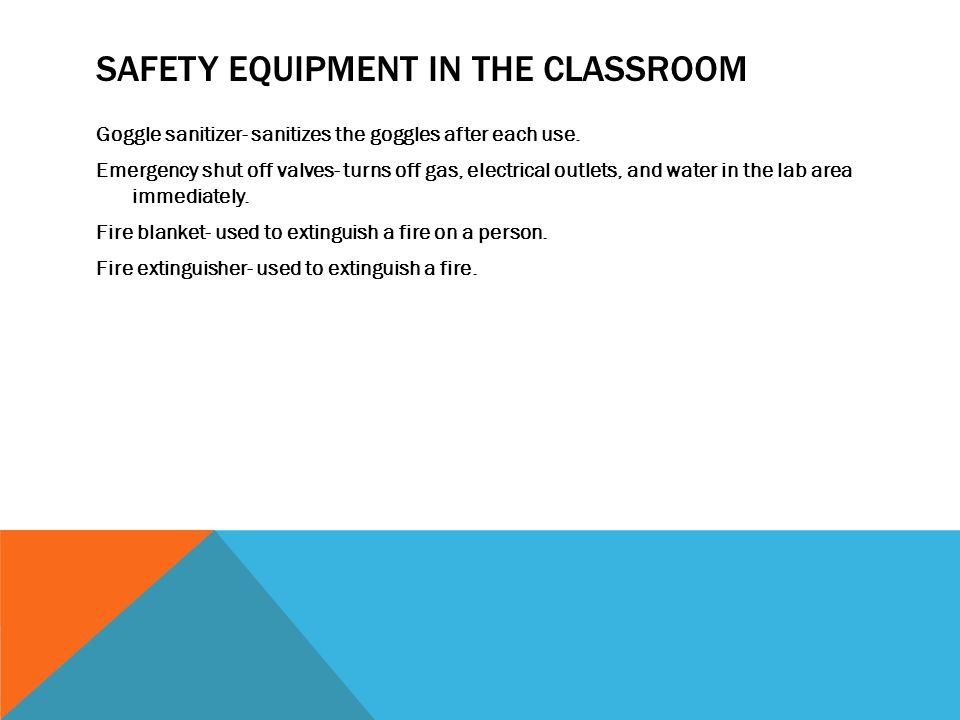 SAFETY EQUIPMENT IN THE CLASSROOM Goggle sanitizer- sanitizes the goggles after each use.
