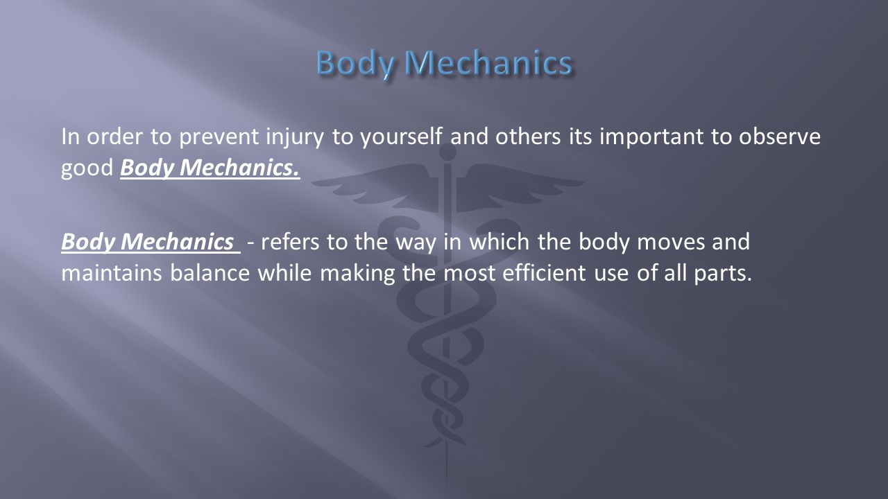 In order to prevent injury to yourself and others its important to observe good Body Mechanics.