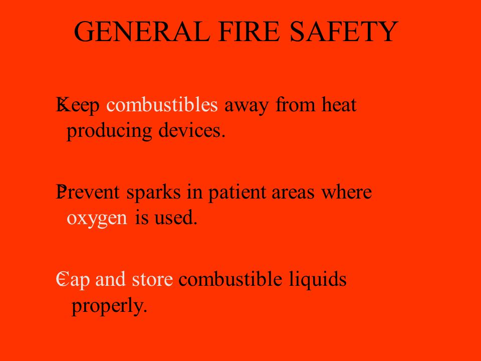 GENERAL FIRE SAFETY  Keep combustibles away from heat producing devices.