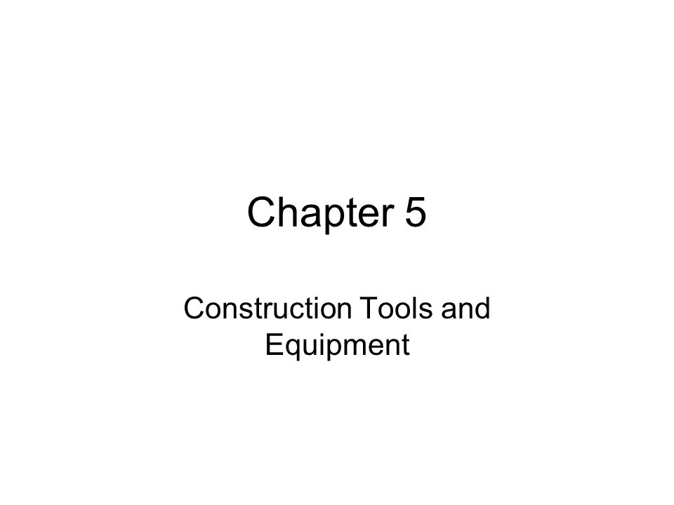 Chapter 5 Construction Tools and Equipment