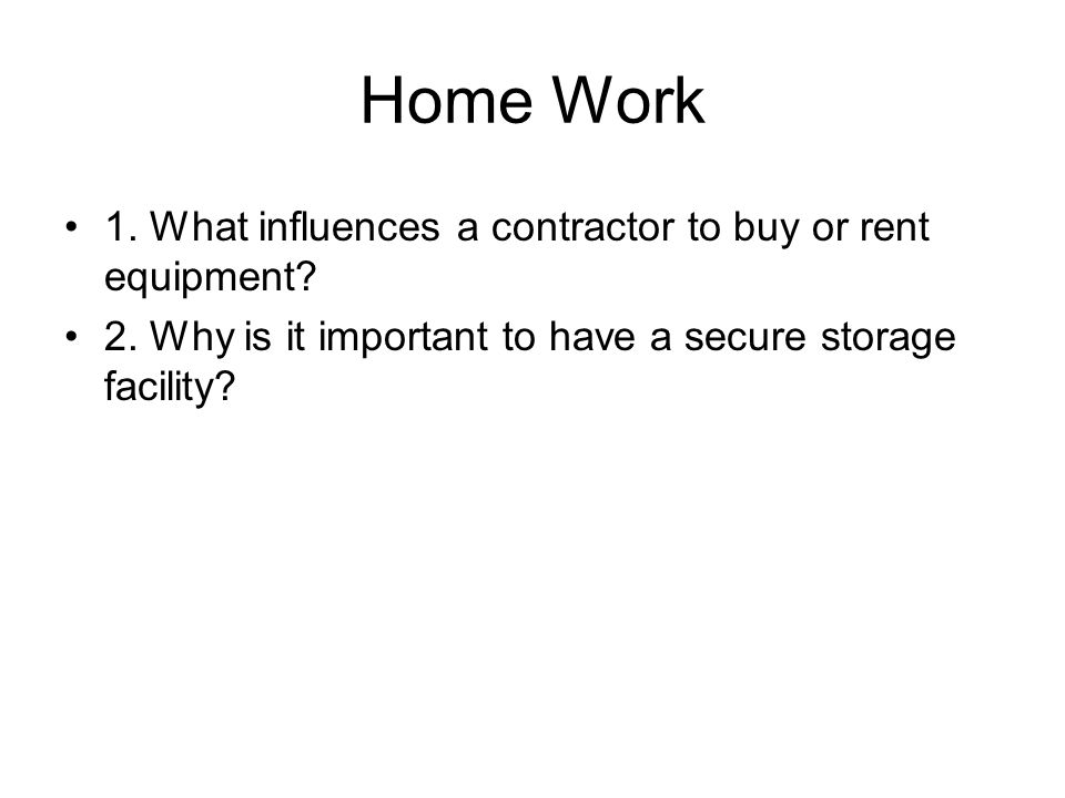 Home Work 1. What influences a contractor to buy or rent equipment.