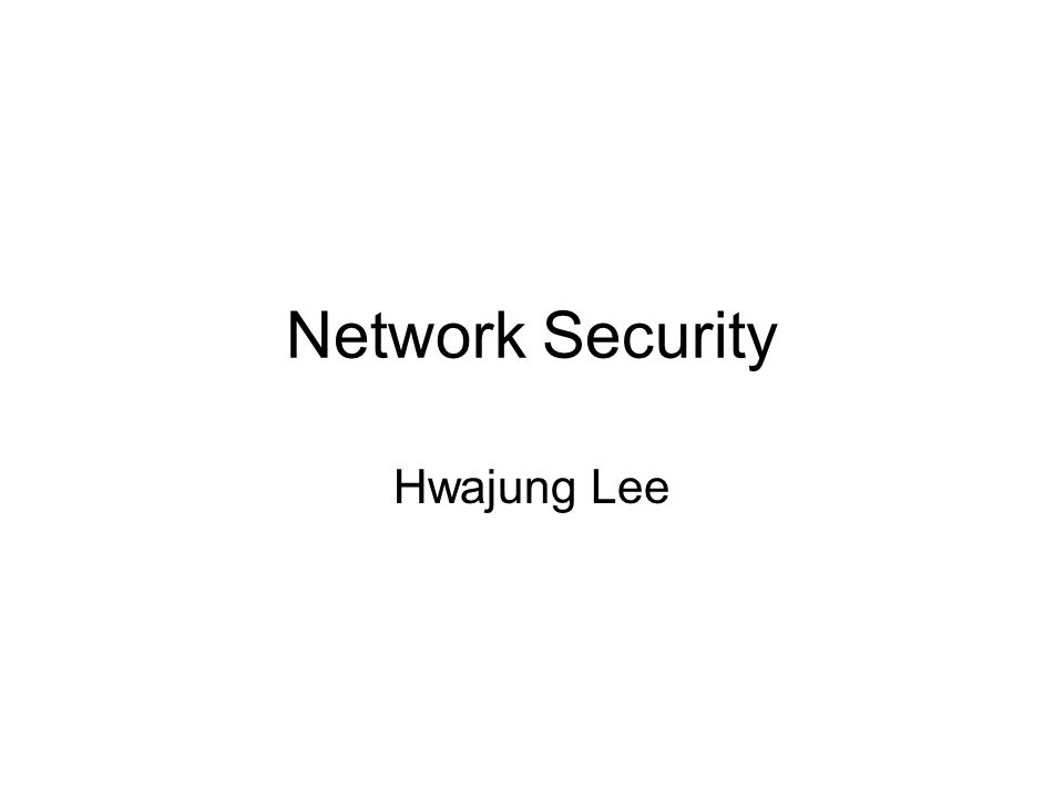 Network Security Hwajung Lee