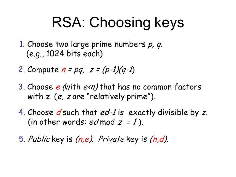 RSA: Choosing keys 1. Choose two large prime numbers p, q.
