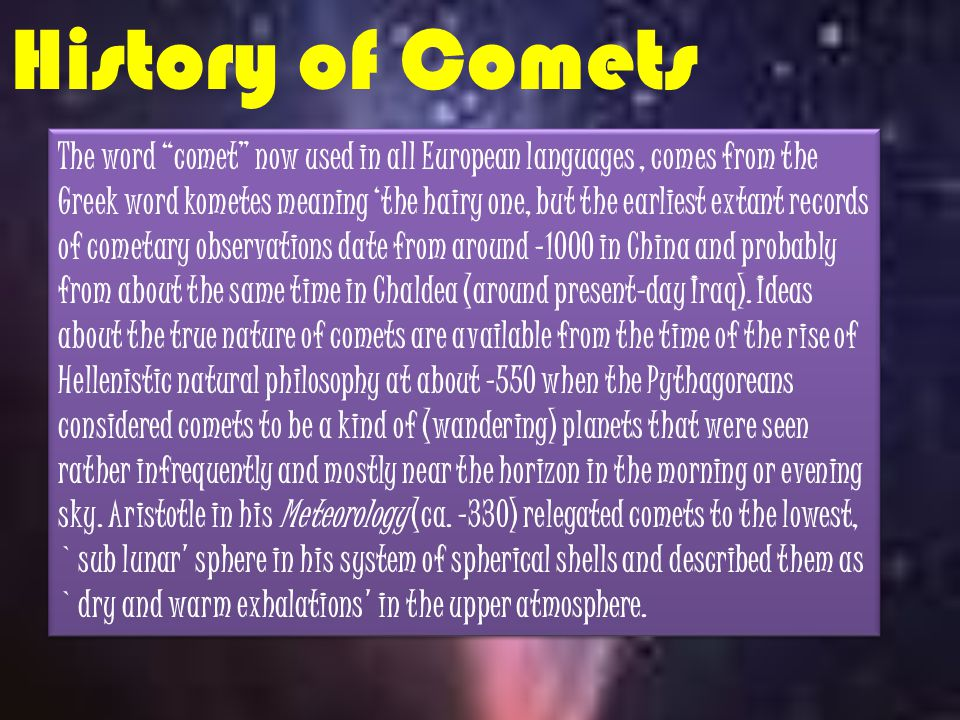 Derived from the greek word cometes which means hairy