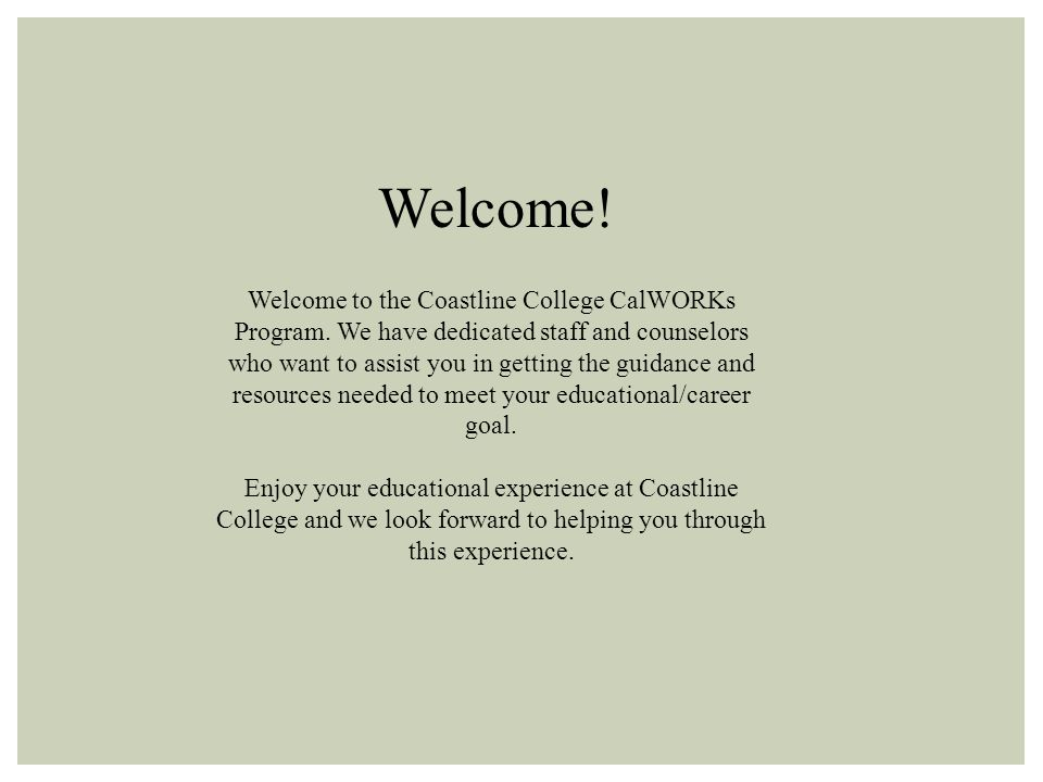 Welcome. Welcome to the Coastline College CalWORKs Program.