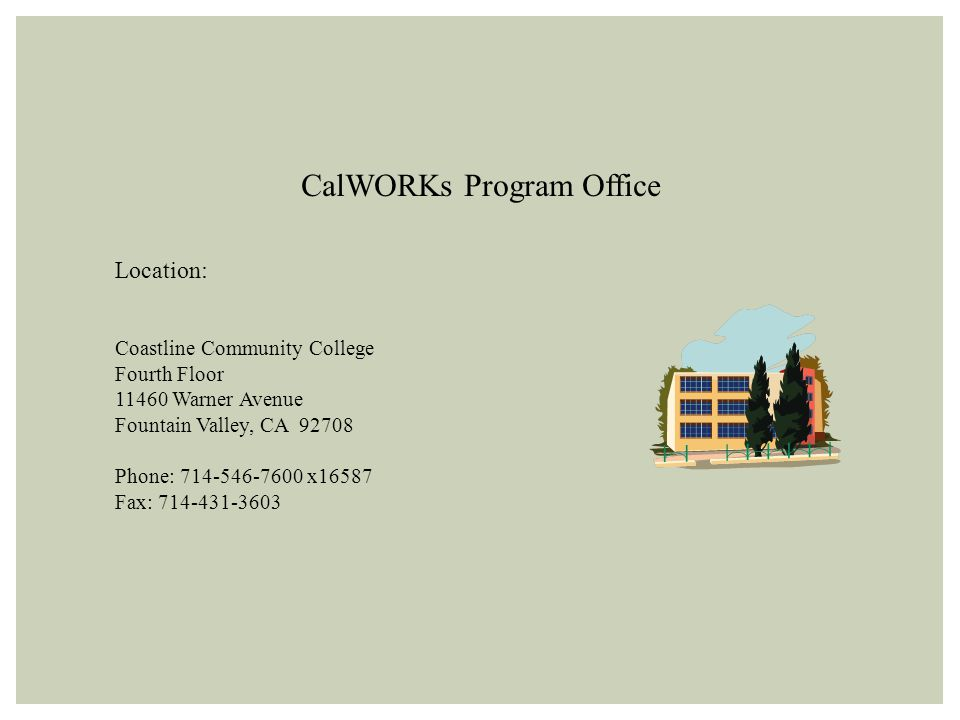 CalWORKs Program Office Location: Coastline Community College Fourth Floor Warner Avenue Fountain Valley, CA Phone: x16587 Fax: