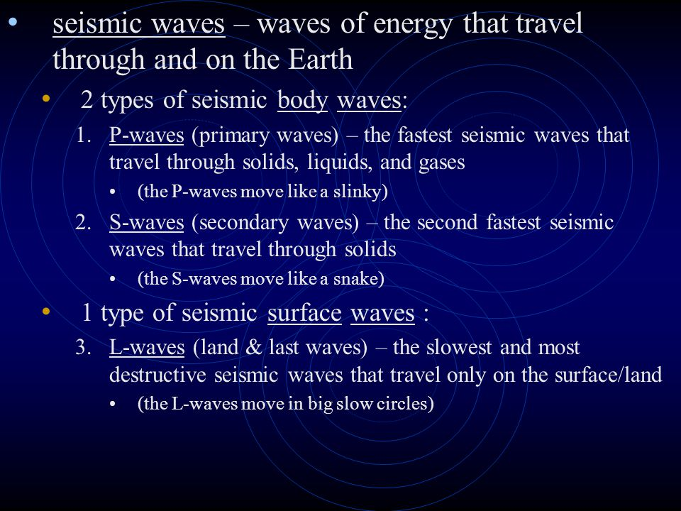 seismic waves – waves of energy that travel through and on the Earth 2 types of seismic body waves: 1.