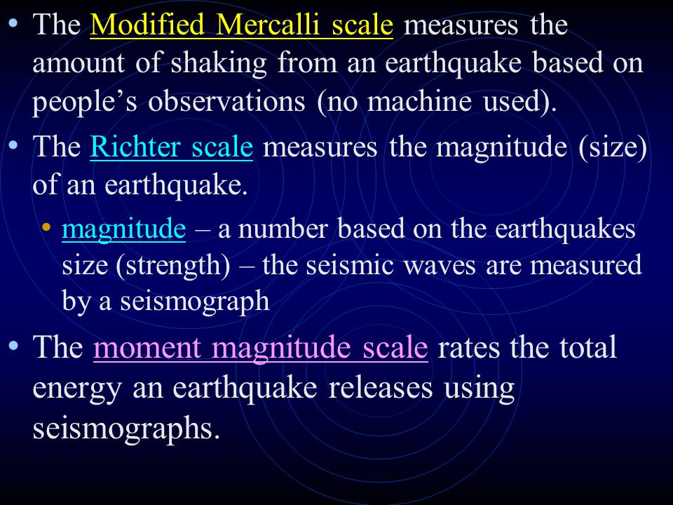 The Modified Mercalli scale measures the amount of shaking from an earthquake based on people's observations (no machine used).