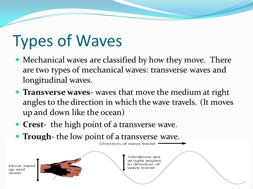 Types of Waves Mechanical waves are classified by how they move.