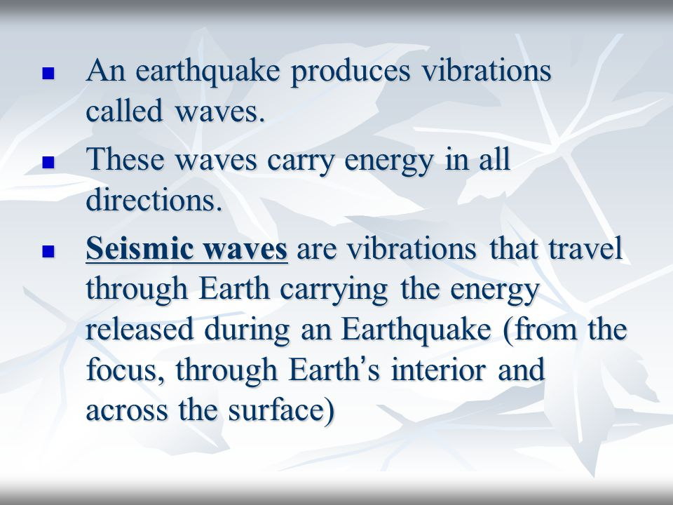 An earthquake produces vibrations called waves. An earthquake produces vibrations called waves.