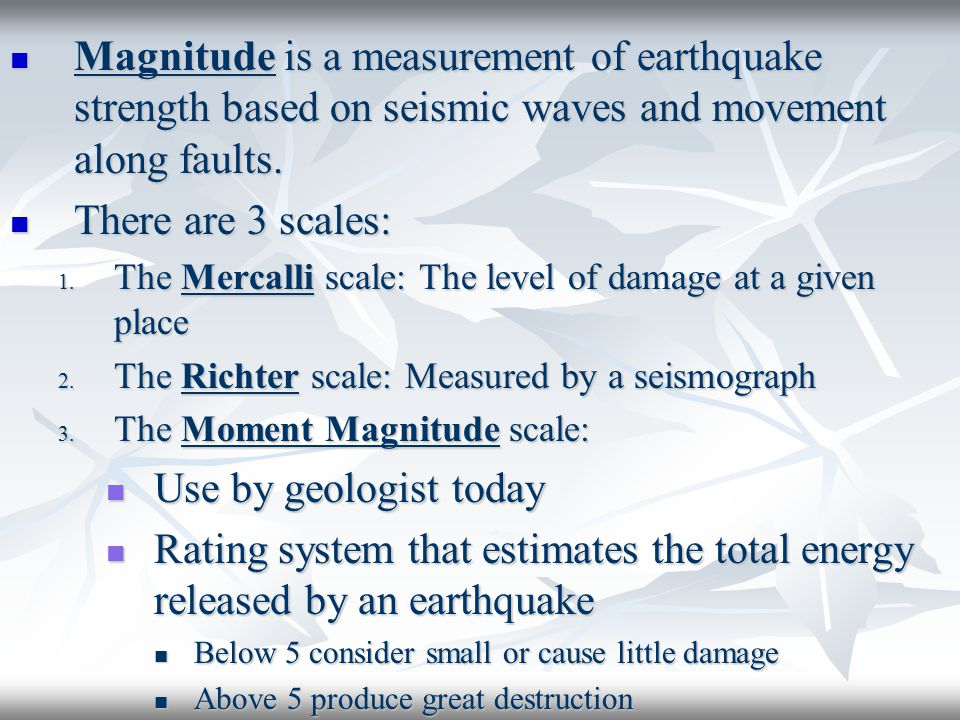 Magnitude is a measurement of earthquake strength based on seismic waves and movement along faults.