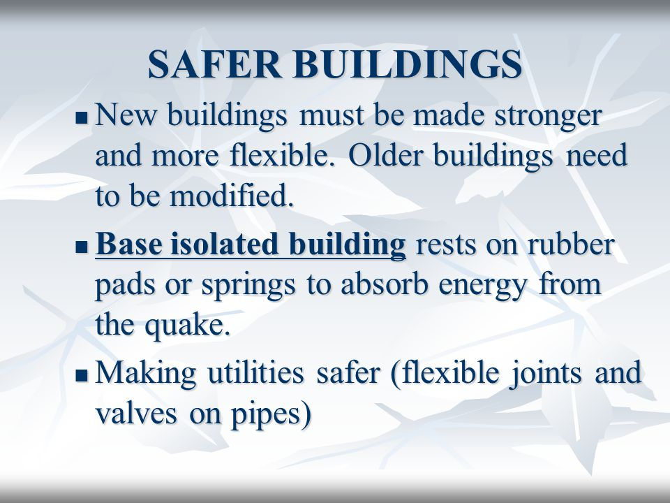 SAFER BUILDINGS New buildings must be made stronger and more flexible.