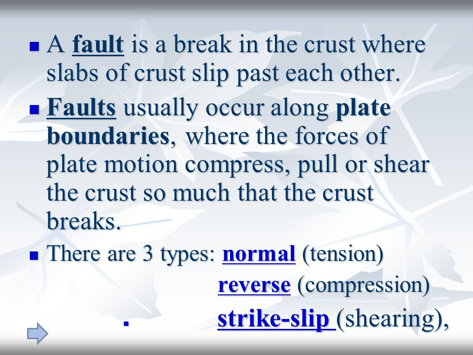 A fault is a break in the crust where slabs of crust slip past each other.