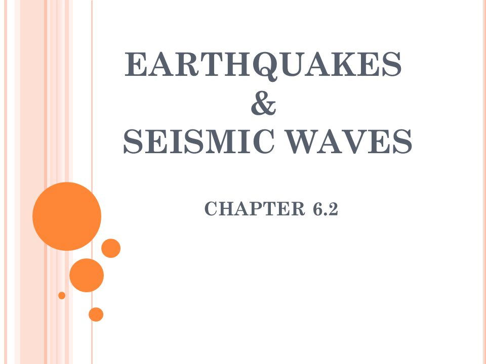 EARTHQUAKES & SEISMIC WAVES CHAPTER 6.2