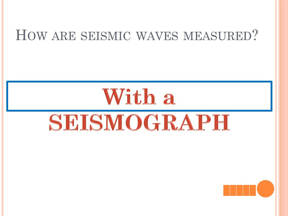 H OW ARE SEISMIC WAVES MEASURED