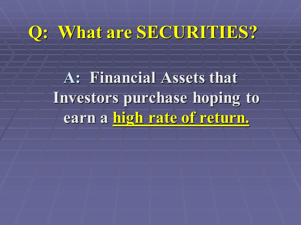 Q: What are SECURITIES.