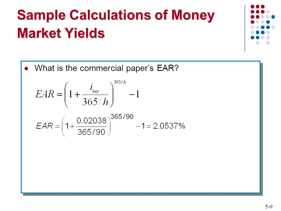 5-9 Sample Calculations of Money Market Yields What is the commercial paper's EAR