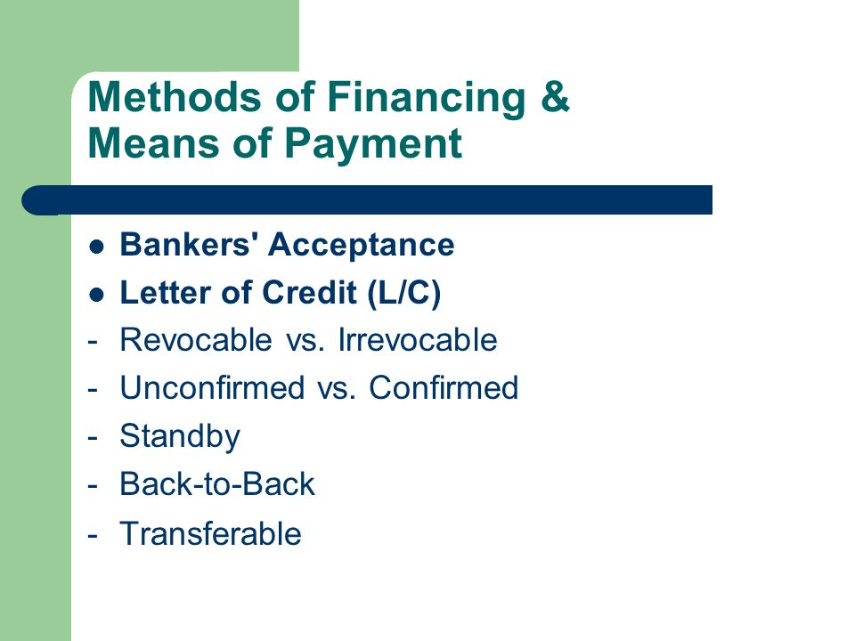 Methods of Financing & Means of Payment Bankers Acceptance Letter of Credit (L/C) -Revocable vs.