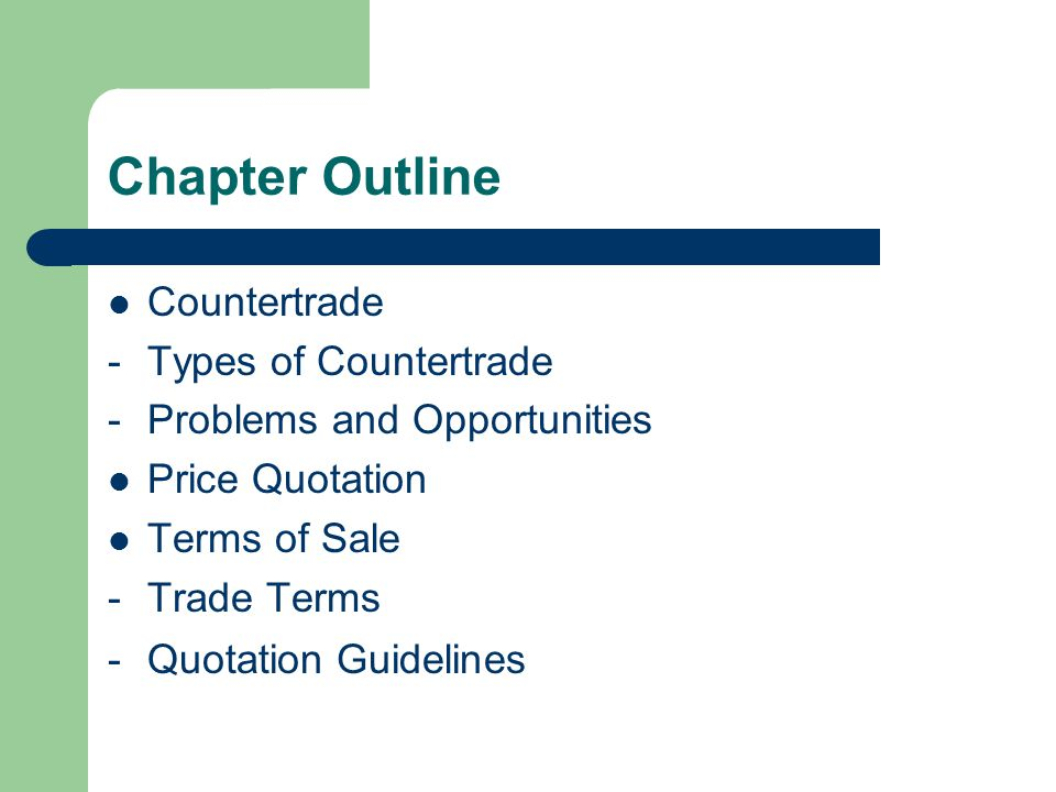 Chapter Outline Countertrade -Types of Countertrade -Problems and Opportunities Price Quotation Terms of Sale -Trade Terms -Quotation Guidelines
