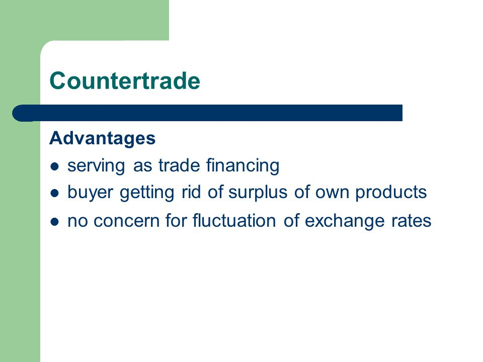 Countertrade Advantages serving as trade financing buyer getting rid of surplus of own products no concern for fluctuation of exchange rates