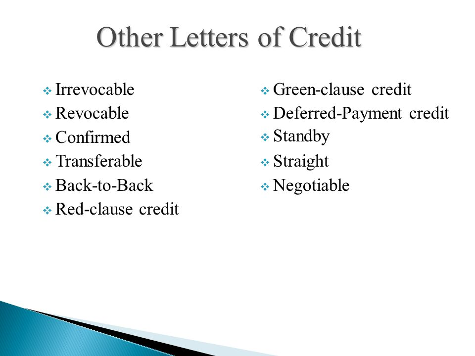  Irrevocable  Revocable  Confirmed  Transferable  Back-to-Back  Red-clause credit  Green-clause credit  Deferred-Payment credit  Standby  Straight  Negotiable Other Letters of Credit