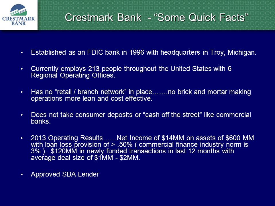 Crestmark Bank - Some Quick Facts Established as an FDIC bank in 1996 with headquarters in Troy, Michigan.