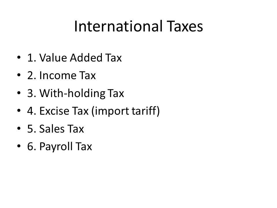 International Taxes 1. Value Added Tax 2. Income Tax 3.