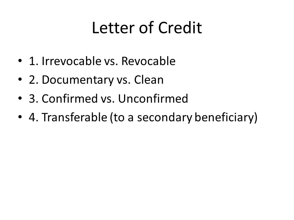 Letter of Credit 1. Irrevocable vs. Revocable 2.
