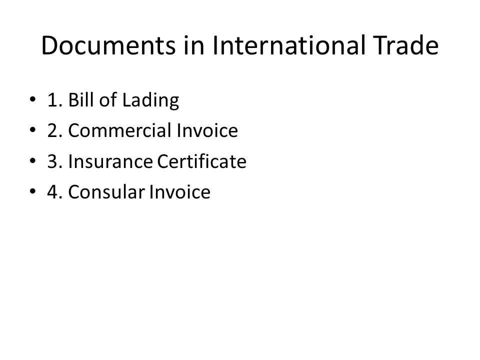 Documents in International Trade 1. Bill of Lading 2.
