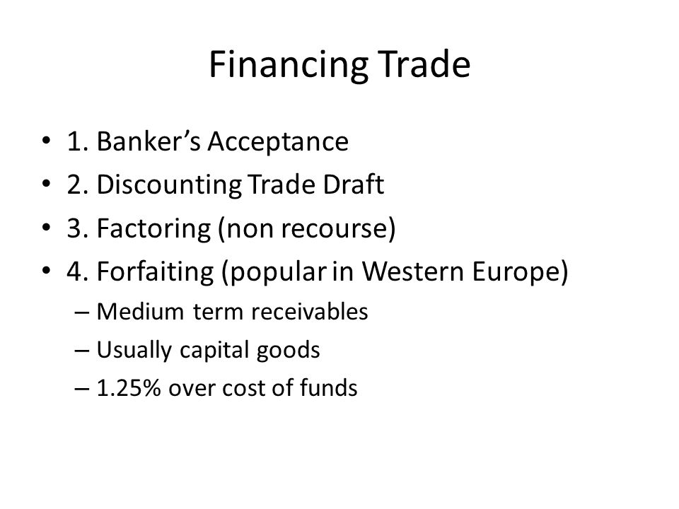 Financing Trade 1. Banker's Acceptance 2. Discounting Trade Draft 3.