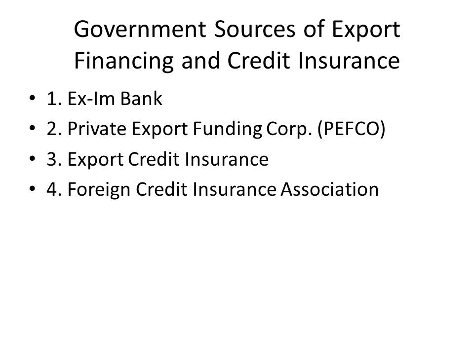 Government Sources of Export Financing and Credit Insurance 1.