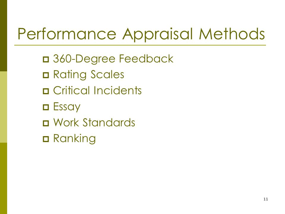 11 Performance Appraisal Methods  360-Degree Feedback  Rating Scales  Critical Incidents  Essay  Work Standards  Ranking