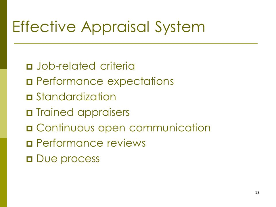 13 Effective Appraisal System  Job-related criteria  Performance expectations  Standardization  Trained appraisers  Continuous open communication  Performance reviews  Due process
