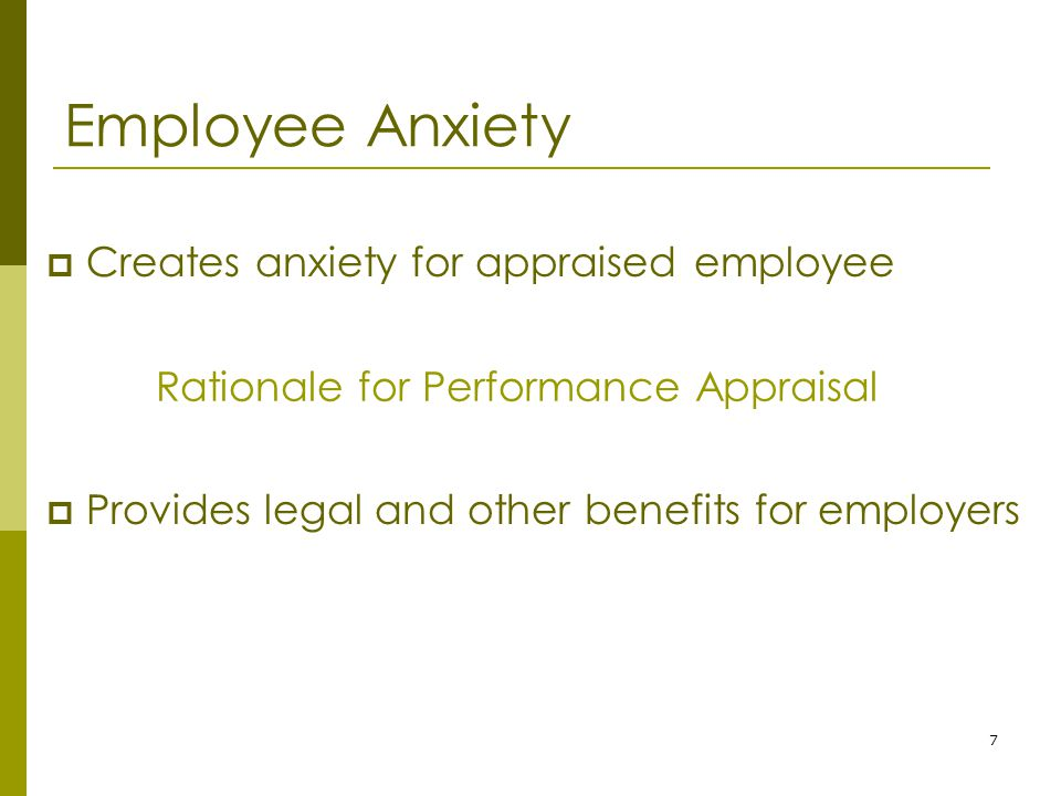 7 Employee Anxiety  Creates anxiety for appraised employee Rationale for Performance Appraisal  Provides legal and other benefits for employers