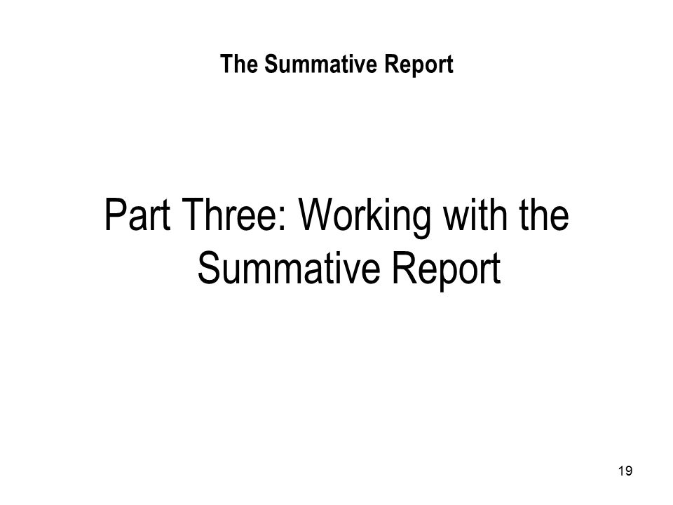 19 The Summative Report Part Three: Working with the Summative Report