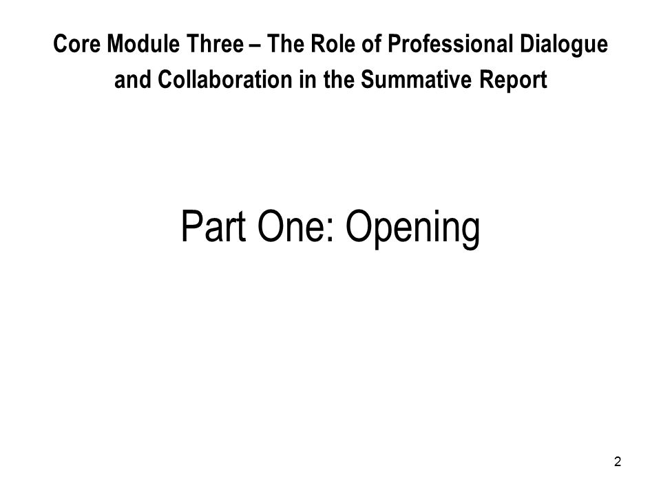 2 Core Module Three – The Role of Professional Dialogue and Collaboration in the Summative Report Part One: Opening