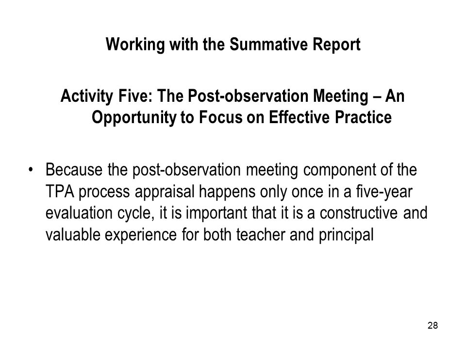 28 Working with the Summative Report Activity Five: The Post-observation Meeting – An Opportunity to Focus on Effective Practice Because the post-observation meeting component of the TPA process appraisal happens only once in a five-year evaluation cycle, it is important that it is a constructive and valuable experience for both teacher and principal