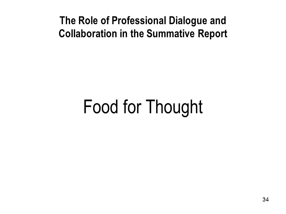34 The Role of Professional Dialogue and Collaboration in the Summative Report Food for Thought